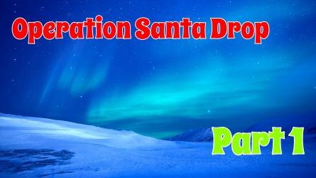 Operation Santa Drop Pt. 1