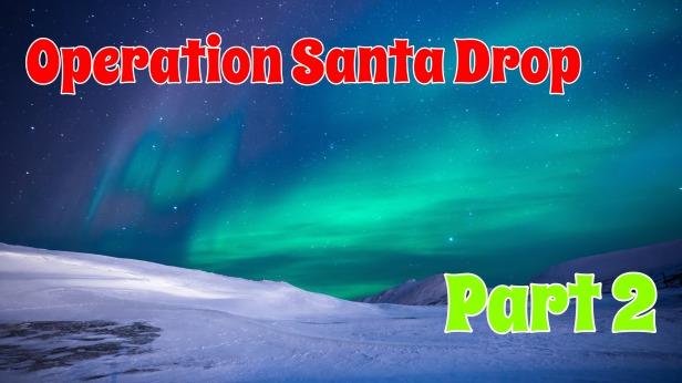 Operation Santa Drop Pt. 2