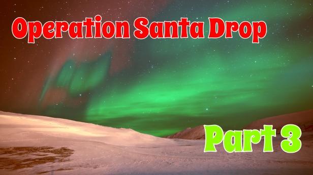 Operation Santa Drop Pt. 3